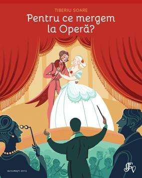 """""""Pentru ce mergem la Opera?"""", o carte de Tiberiu Soare – editie limitata"""