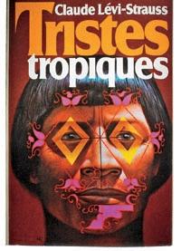Antropologia culturală prin operele sale fundamentale. TROPICE TRISTE, Claude Levi-Strauss
